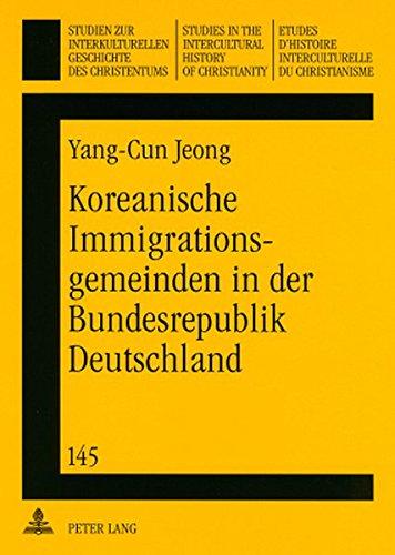 Koreanische Immigrationsgemeinden in der Bundesrepublik Deutschland: Die Entstehung, Entwicklung und Zukunft der koreanischen protestantischen ... History of Christianity, Band 145)