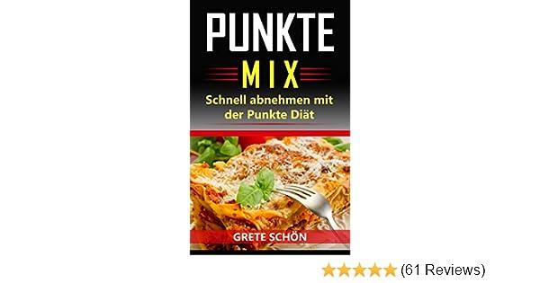 Punkte Mix Schnell Abnehmen Mit Der Punkte Diät Ebook Grete Schön