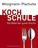 Witzigmann - Plachutta Kochschule: Die Bibel der guten Küche (Ausgabe für Deutschland) - Ewald Plachutta, Eckart Witzigmann