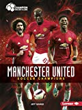 Manchester United: Soccer Champions (Champion Soccer Clubs)