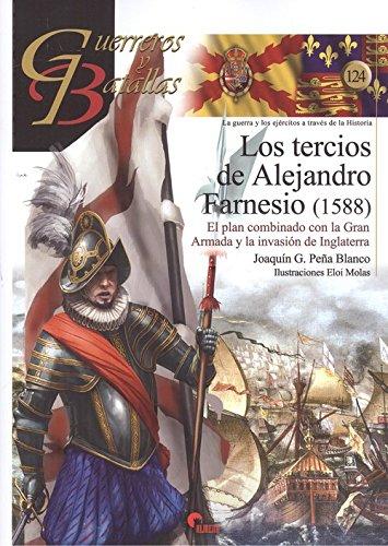 Los tercios de Alejandro Farnesio : el plan combinado con la Gran Armada, 1588 por Joaquín G. Peña Blanco