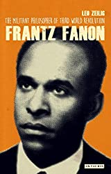 Frantz Fanon: The Militant Philosopher of Third World Liberation (International Library of Twentieth Century History)