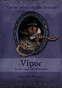 Vigor: Suche nach der Wahrheit (Selenorischer Roman 4) von [Planert, Angela]