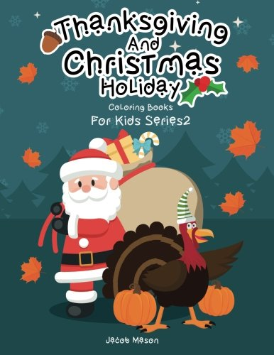 Coloring Books For Kids Thanksgiving And Christmas Holiday: Christmas Coloring Book, Thanksgiving Coloring Books For Children, Fall Harvest Coloring ... Coloring Books For Kids Series2, Band 2)