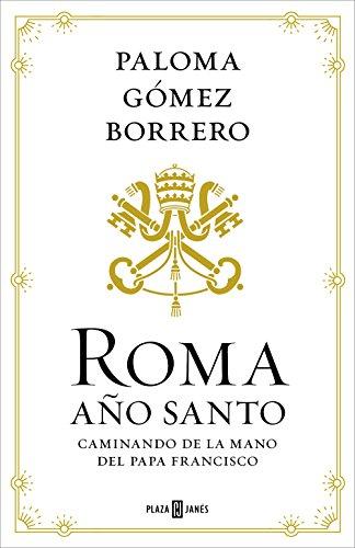 Roma, Año Santo: Caminando de la mano del Papa Francisco por Paloma Gómez Borrero