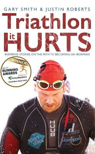 Triathlon - It HURTS: Inspiring stories on the path to becoming an Ironman por Gary Smith