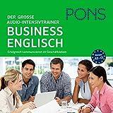 PONS Der große Audio-Intensivtrainer - Business Englisch: Erfolgreich kommunizieren im Geschäftleben