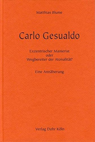 Carlo Gesualdo: Exzentrischer Manierist oder Wegbereiter der Atonalität? Eine Annäherung