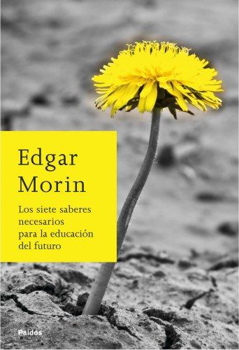 Los siete saberes necesarios para la educación del futuro (Biblioteca Edgar Morin)