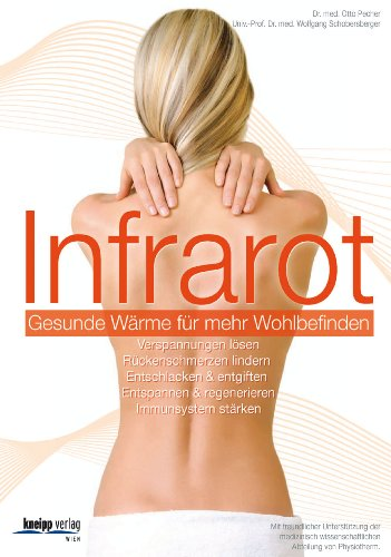 Infrarot - Gesunde Wärme für mehr Wohlbefinden: Entschlacken & entgiften. Entspannen & regenerieren. Immunsystem stärken