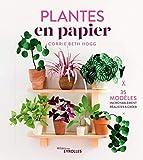 Plantes en papier: 35 modèles incroyablement réalistes à créer