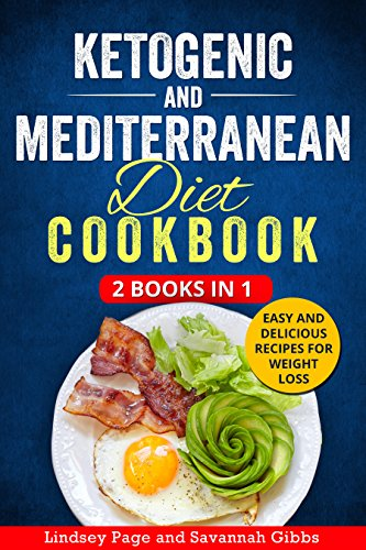Ketogenic and Mediterranean Diet Cookbook: 2 Books in 1: Easy and Delicious Recipes for Weight Loss (English Edition)