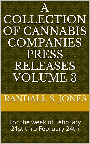 a-collection-of-cannabis-companies-press-releases-volume-3-for-the-week-of-february-21st-thru-februa