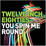 Twelve Inch Eighties - You Spin Me Round