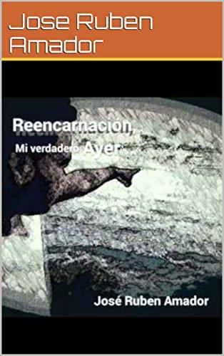 Reencarnacion, Mi Verdadero Ayer por Jose Ruben Amador