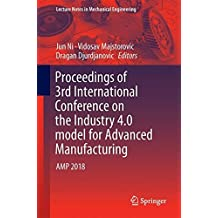 Proceedings of 3rd International Conference on the Industry 4.0 Model for Advanced Manufacturing: Amp 2018