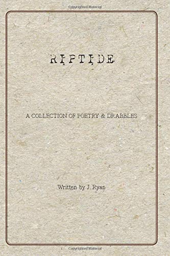Riptide: A collection of Poetry & Drabbles por J. Ryan