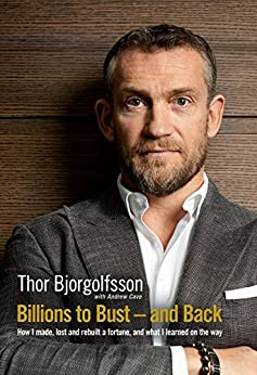 Billions to Bust and Back: How I made, lost and rebuilt a fortune, and what I learned on the way by [Bjorgolfsson, Thor]