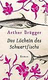 'Das Lächeln des Schwertfischs: Roman' von Arthur Brügger