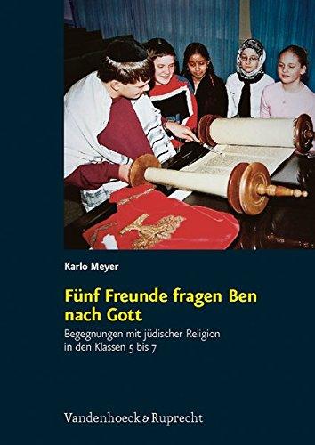 Fünf Freunde fragen Ben nach Gott: Begegnungen mit jüdischer Religion in den Klassen 5 bis 7