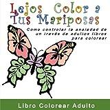 Lejos  Color a Tus Mariposas: Como controlar la ansiedad de un traves de adultos libros para colorear (Cmo tratar la ansiedad y el estrs sin medicamentos)