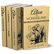 Alice in Wonderland Collection – All Four Books: Alice in Wonderland, Alice Through the Looking Glass, Hunting of the Snark and Alice Underground (Illustrated) (English Edition)