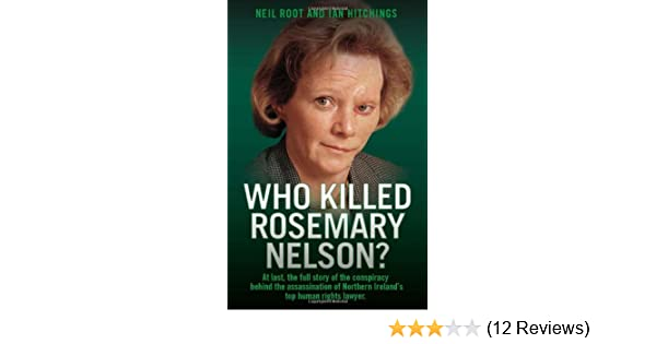 who killed rosemary nelson root neil hitchings ian