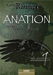 Anation. Wodans Lebenshauch: Von keltischer Götterdämmerung 1