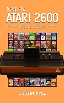 The A-Z of the Atari 2600 (Retro Gaming A-Z Book 1) by [Kyle, Justin]