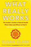What Really Works: The Insider's Guide to Natural Health, What's Best and Where to Find It (Insider's Guide to Complementary Health)