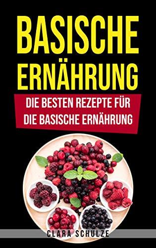 Basische Ernährung: Die besten Rezepte für die basische Ernährung