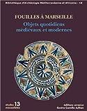 Fouilles à Marseille : Objets quotidiens médiévaux et modernes de Abel Véronique (29 janvier 2014) Broché