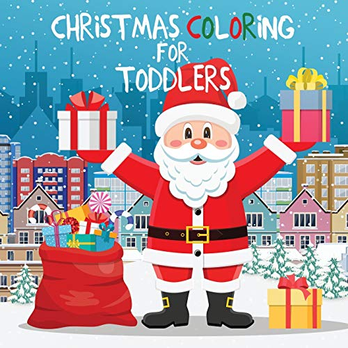 Christmas Coloring for Toddlers: Coloring Books for Kids Ages 2-4, 4-8 (Coloring Book for Toddlers Ages 2-4 and 4-8 Chris)