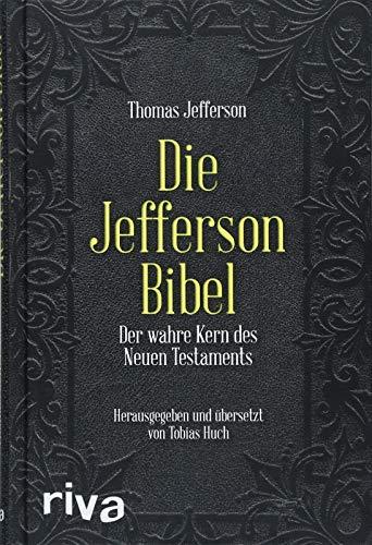 Die Jefferson-Bibel: Der wahre Kern des Neuen Testaments (Katholische übersetzung Bibel Neue)