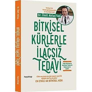 Bitkisel Kürlerle Ilacsiz Tedavi: En Etkili 60 Bitkisel Kür: Türk Halkının En Çok Sıkıntı Çektiği Kronik Hastalıklarda En Etkili 60 Bitkisel Kür
