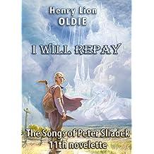 I Will Repay (The Songs of Peter Sliadek Book 11)