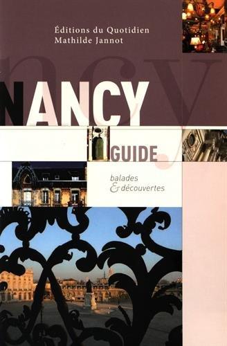 Guide de Nancy : Balades et découverte de la ville de Nancy, tout en images