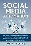 Social Media Automation: Wie du mit innovativen Programmen deinen Onlineauftritt mit Facebook, Instagram, Twitter und Snapchat automatisierst und so massiv an Zeit dazu gewinnst.