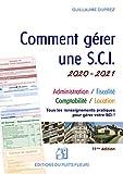 Comment gérer une SCI 2020/2021: Gestion administrative, fiscale, comptable et locative...