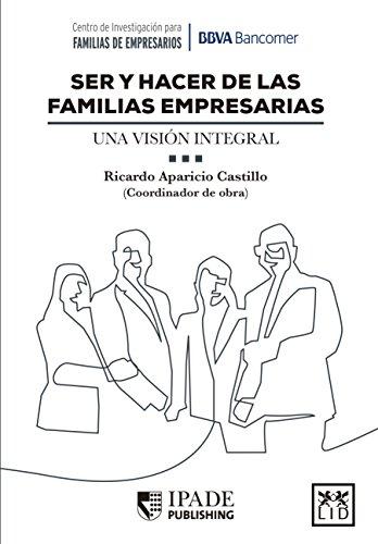 Ser y hacer de las familias empresarias. Una visión integral.  (IPADE Publishing) por Ricardo  Aparicio Castillo