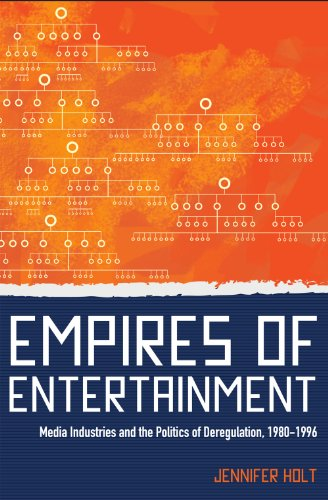 Empires of Entertainment: Deregulation and the Media Industries, 1980-1996