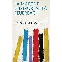 La morte e l'immortalità Feuerbach (Italian Edition)