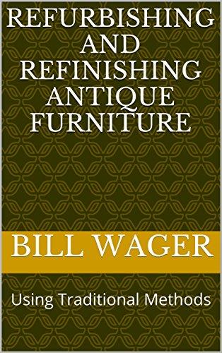 Refurbishing and Refinishing Antique Furniture: Using Traditional Methods (English Edition) -