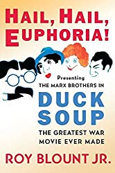 Hail, Hail, Euphoria!: Presenting the Marx Brothers in Duck Soup, the Greatest War Movie Ever Made by Roy, Jr. Blount (2010-09-28)