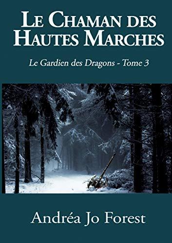 Le Chaman Des Hautes Marches: Le Gardien des Dragons - Tome 3 par Andrea Jo Forest