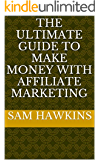 The Ultimate Guide To Make Money With Affiliate Marketing