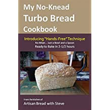 "My No-Knead Turbo Bread Cookbook (Introducing ""Hands-Free"" Technique): From the kitchen of Artisan Bread with Steve (English Edition)"