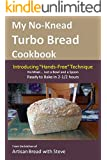 """My No-Knead Turbo Bread Cookbook (Introducing """"Hands-Free"""" Technique): From the kitchen of Artisan Bread with Steve (English Edition)"""