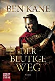 Der blutige Weg: Roman (Forgotten Legion-Chronicles, Band 3) - Ben Kane