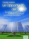 Image de Le Opportunità del Sole. Tecnologie, benefici e possibilità di guadagno con l'energia fotovoltaica (Economia, Ecologia, Tecnologia)